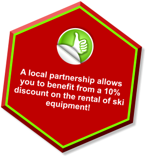 A local partnership allows you to benefit from a 10% discount on the rental of ski equipment!